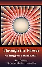Through the flower : my struggle as a woman artist