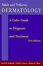 Adult and pediatric dermatology : a color guide to diagnosis and treatment