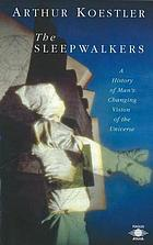 The sleep walkers; a history of man's changing vision of the universe