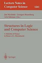 Structures in logic and computer science : a selection of essays in honor of A. EhrenfeuchtStructures in logic and computer science : a selection of essays