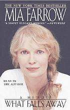 What falls away [a memoir]
