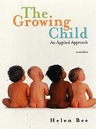 The growing child : an applied approach