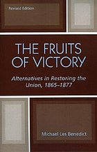 The fruits of victory : alternatives in restoring the Union, 1865-1877