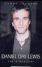 Daniel Day-Lewis : the biography