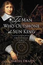 The man who outshone the Sun King : a life of gleaming opulence and wretched reversal in the reign of Louis XIV