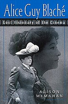 Alice Guy Blaché : lost visionary of the cinema