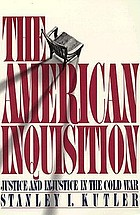 The American inquisition : justice and injustice in the Cold War