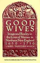Good wives : image and reality in the lives of women in northern New England, 1650-1750