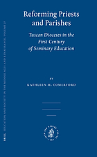 Reforming priests and parishes : Tuscan dioceses in the first century of seminary education