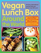 Vegan lunch box around the world : 125 easy, international lunches kids and grown-ups will love!