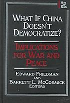 What if China doesn't democratize? : implications for war and peace