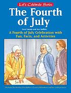The Fourth of July : an Independence Day feast of fun, facts, and activities
