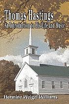 Thomas Hastings : an introduction to his life and music