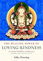 The healing power of loving-kindness : a guided Buddhist meditation
