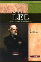 Robert E. Lee : Confederate commander