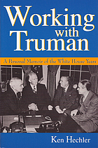 Working with Truman : a personal memoir of the White House years