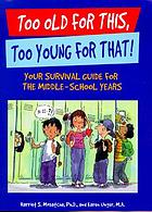 Too old for this, too young for that! : your survival guide for the middle-school years