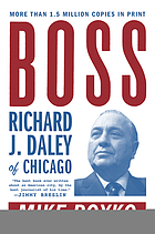 Boss : Richard J. Daley of Chicago