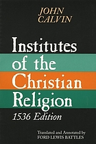 Institution of the Christian religion : embracing almost the whole sum of piety & whatever is necessary to know the doctrine of salvation : a work most worthy to be read by all persons zealous for piety, and recently published : preface to the most Christian King of France, whereas this book is offered to him as a confession of faith