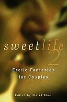 Sweet life 2 : erotic fantasies for couples