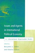 Issues and agents in international political economy : an International organization reader