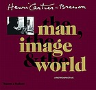 Henri Cartier-Bresson : the man, the image and the world : a retrospective