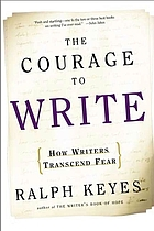 The courage to write : how writers transcend fear