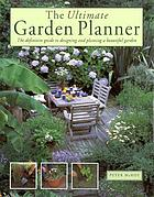 The ultimate garden planner : the definitive guide to designing and planning a beautiful garden