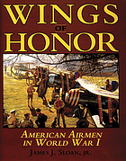 Wings of honor, American airmen in World War I : a compilation of all United States pilots, observers, gunners and mechanics who flew against the enemy in the war of 1914-1918