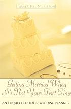 Getting married when it's not your first time : an etiquette guide and wedding planner