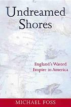 Undreamed shores : England's wasted empire in America
