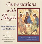 Conversations with angels : what Swedenborg heard in heaven