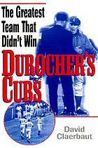Durocher's Cubs : the greatest team that didn't win