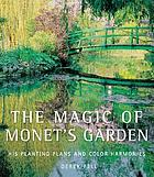 The magic of Monet's garden : his planting plans and color harmonies
