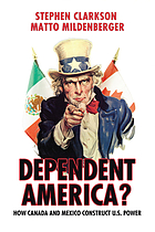 Dependent America? : how Canada and Mexico construct US power