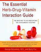 The essential herb-drug-vitamin interaction guide : the safe way to use medications and supplements together
