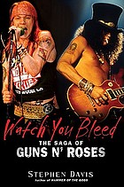 Watch you bleed : the saga of Guns n' Roses
