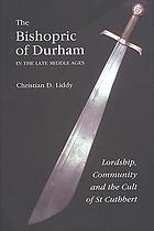The Bishopric of Durham in the late Middle Ages lordship, community, and the cult of St. Cuthbert