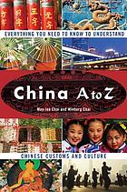 China A to Z : everything you need to know to understand Chinese customs and culture