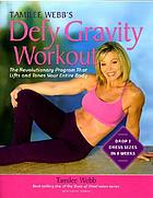 Tamilee Webb's defy gravity workout : the revolutionary program that lifts and tones your entire body