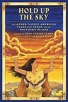 Hold up the sky : and other Indian tales from Texas and the Southern Plains