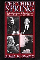 The third spring G.K. Chesterton, Graham Greene, Christopher Dawson, and David Jones