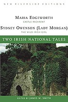 Two Irish national tales : complete texts with introduction, historical contexts, critical essays