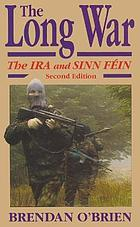 The long war : the IRA and Sinn Fein