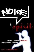 Noise and spirit : the religious and spiritual sensibilities of rap music