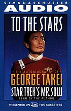 To the stars the autobiography of Star Trek's Mr. Sulu