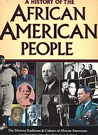 A history of the African American people : the history, traditions & culture of African Americans