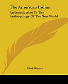 The American Indian : an introduction to the anthropology of the New World