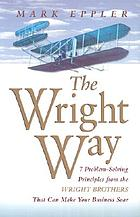 The Wright way : seven problem solving principles from the Wright brothers that can make your business soar!