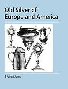 Old silver of Europe & America from early times to the nineteenth century